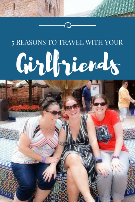 5 reasons to travel with your girlfriends | Traveling Moms | Vacation | Girlfriends Getaway