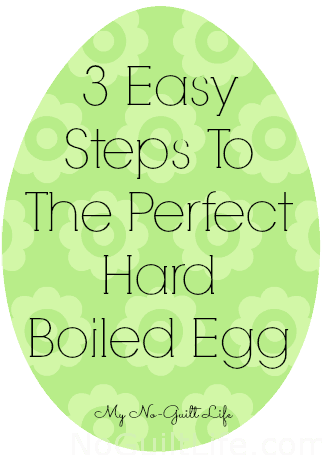 3 Easy Steps To The Perfect Hard Boiled Egg - My No-Guilt Life | My No-Guilt Life