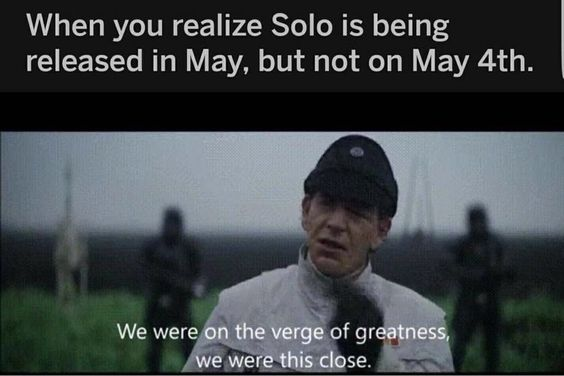 may the 4th memes Solo movie may the fourth be with you meme