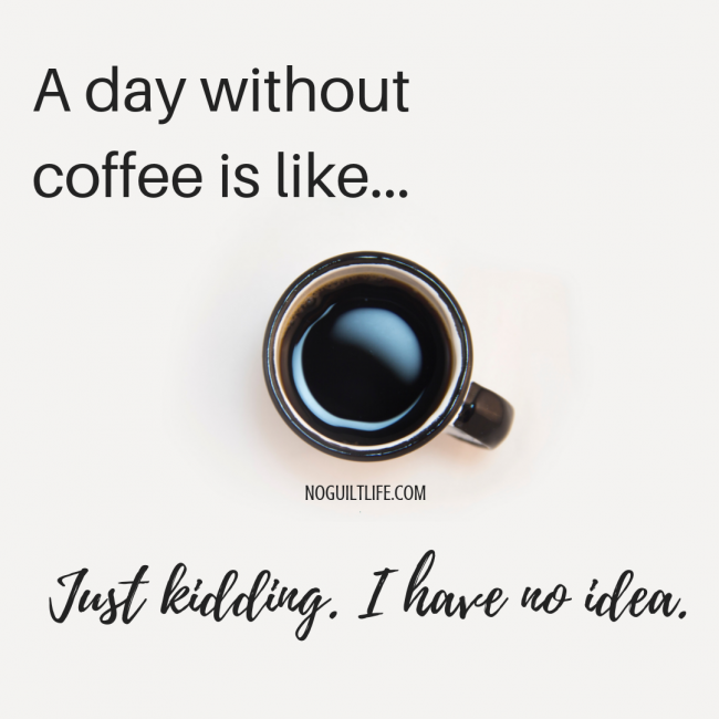 National Coffee Day deals and coffee meme: a day without coffee is like... just kidding. I have no idea.