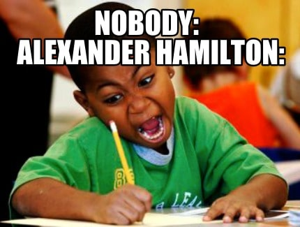 Alexander hamilton meme write like your running out of time