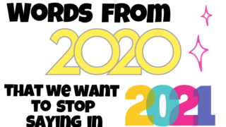 words we started using in 2020 that we want to stop using in 2021