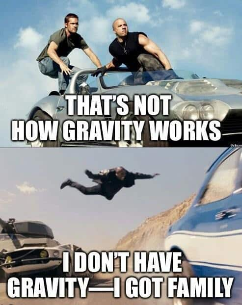 fast and furious family memes gravity